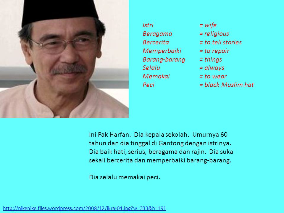 http://nikenike.files.wordpress.com/2008/12/ikra-04.jpg?w=333&h=191 Ini Pak Harfan. Dia kepala sekolah. Umurnya 60 tahun dan dia tinggal di Gantong de