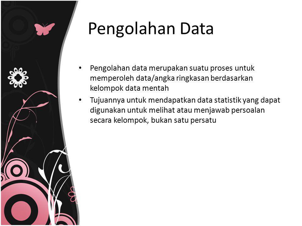 Pengolahan data merupakan suatu proses untuk memperoleh data/angka ringkasan berdasarkan kelompok data mentah Tujuannya untuk mendapatkan data statist