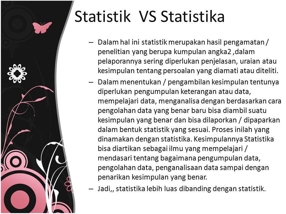– Dalam hal ini statistik merupakan hasil pengamatan / penelitian yang berupa kumpulan angka2,dalam pelaporannya sering diperlukan penjelasan, uraian