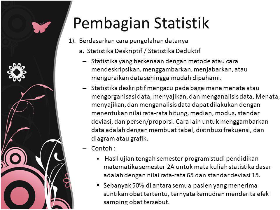 1). Berdasarkan cara pengolahan datanya a. Statistika Deskriptif / Statistika Deduktif – Statistika yang berkenaan dengan metode atau cara mendeskrips