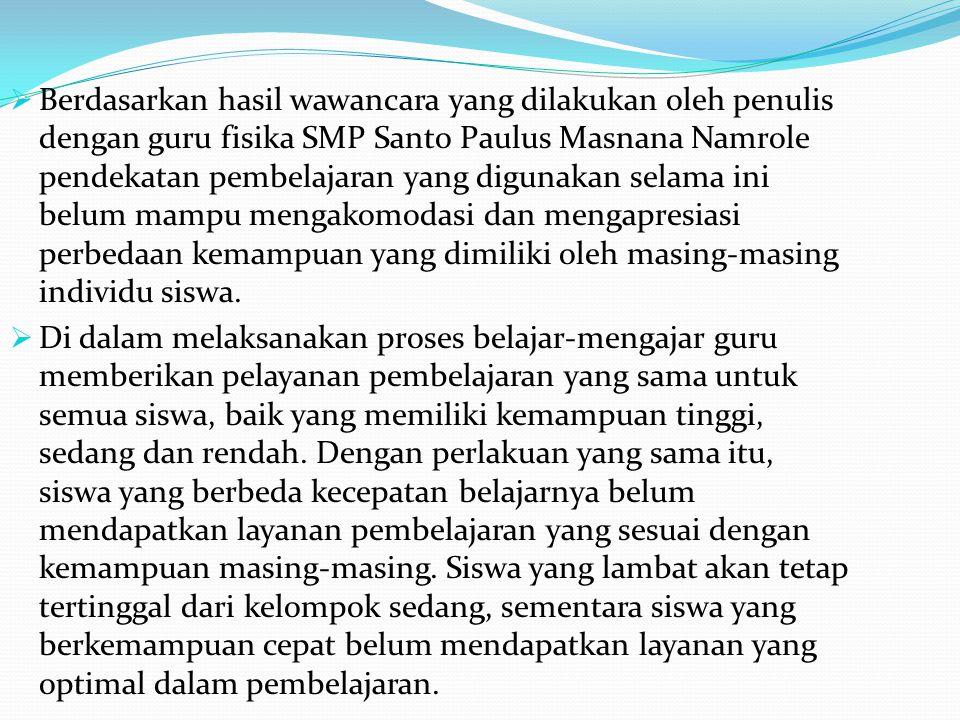  Berdasarkan hasil wawancara yang dilakukan oleh penulis dengan guru fisika SMP Santo Paulus Masnana Namrole pendekatan pembelajaran yang digunakan s