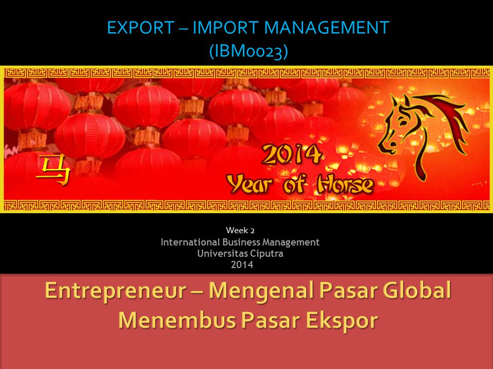 Week 2 International Business Management Universitas Ciputra 2014 EXPORT – IMPORT MANAGEMENT (IBM0023)