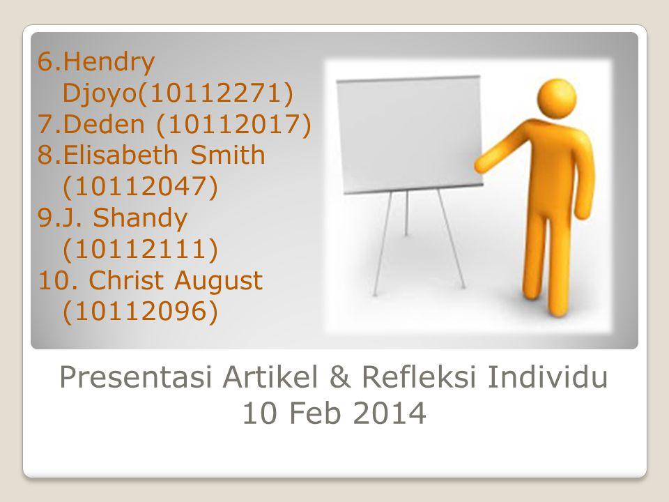 Presentasi Artikel & Refleksi Individu 10 Feb 2014 6.Hendry Djoyo(10112271) 7.Deden (10112017) 8.Elisabeth Smith (10112047) 9.J.