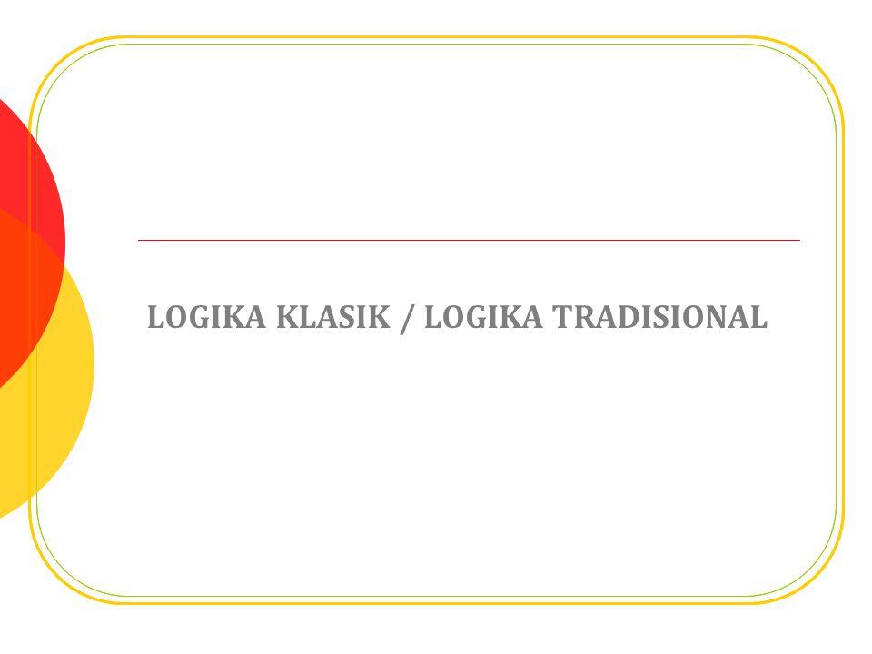LOGIKA KLASIK / LOGIKA TRADISIONAL