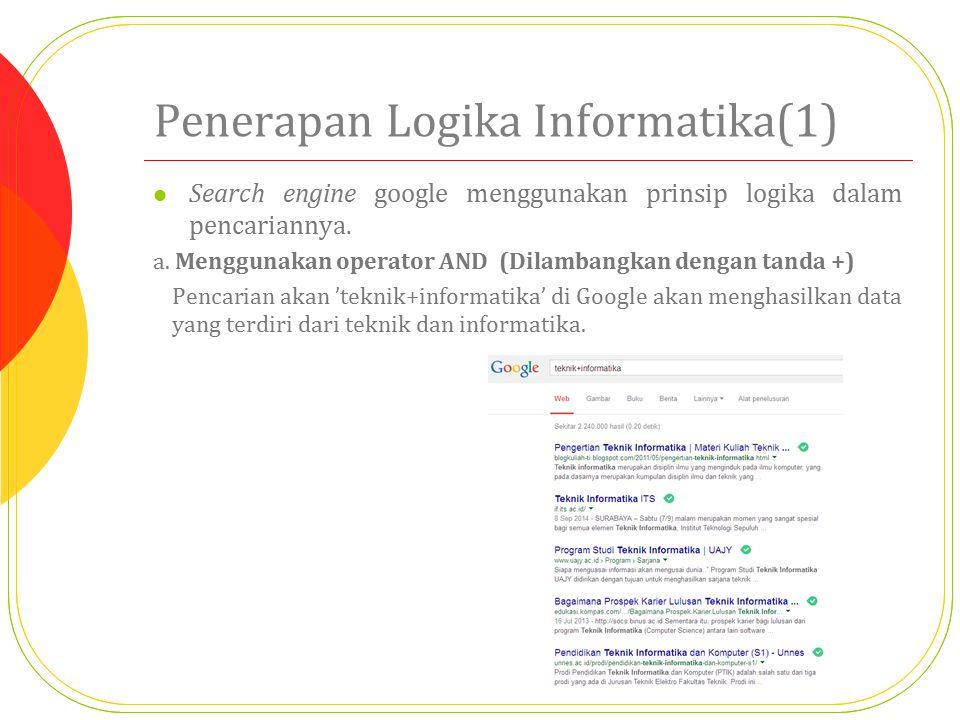 Penerapan Logika Informatika(1) Search engine google menggunakan prinsip logika dalam pencariannya. a. Menggunakan operator AND (Dilambangkan dengan t