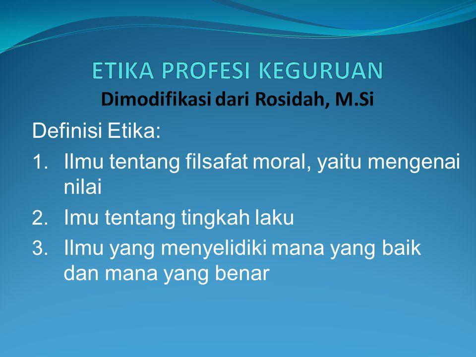 Definisi Etika: 1. Ilmu tentang filsafat moral, yaitu mengenai nilai 2. Imu tentang tingkah laku 3. Ilmu yang menyelidiki mana yang baik dan mana yang