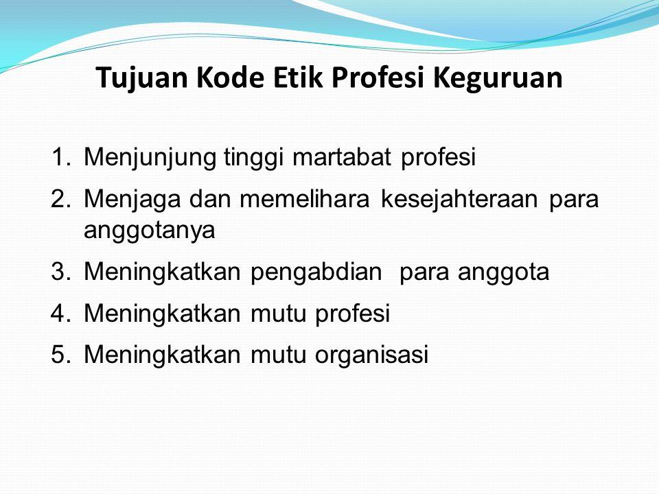 Tujuan Kode Etik Profesi Keguruan 1.Menjunjung tinggi martabat profesi 2.Menjaga dan memelihara kesejahteraan para anggotanya 3.Meningkatkan pengabdia
