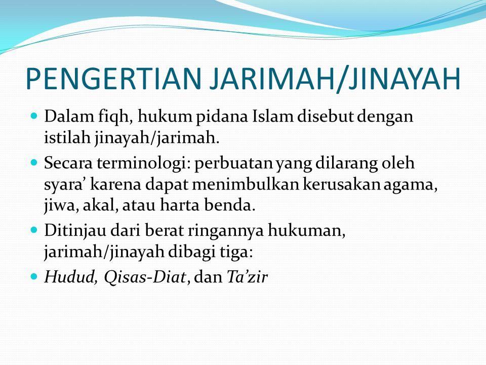 PENGERTIAN JARIMAH/JINAYAH Dalam fiqh, hukum pidana Islam disebut dengan istilah jinayah/jarimah. Secara terminologi: perbuatan yang dilarang oleh sya