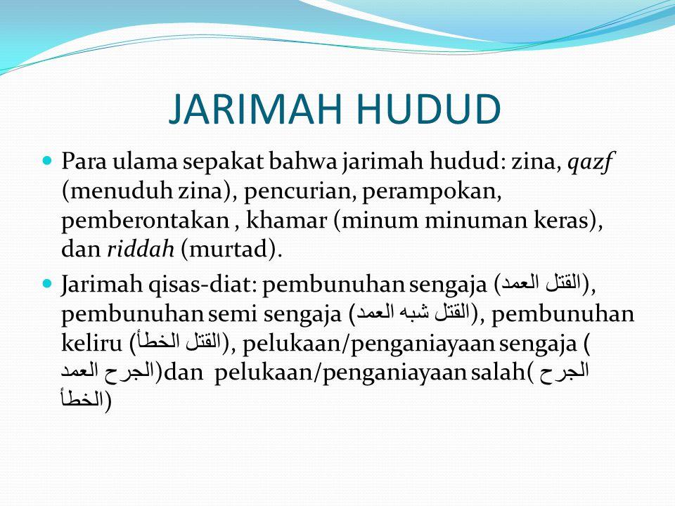 JARIMAH HUDUD Para ulama sepakat bahwa jarimah hudud: zina, qazf (menuduh zina), pencurian, perampokan, pemberontakan, khamar (minum minuman keras), d