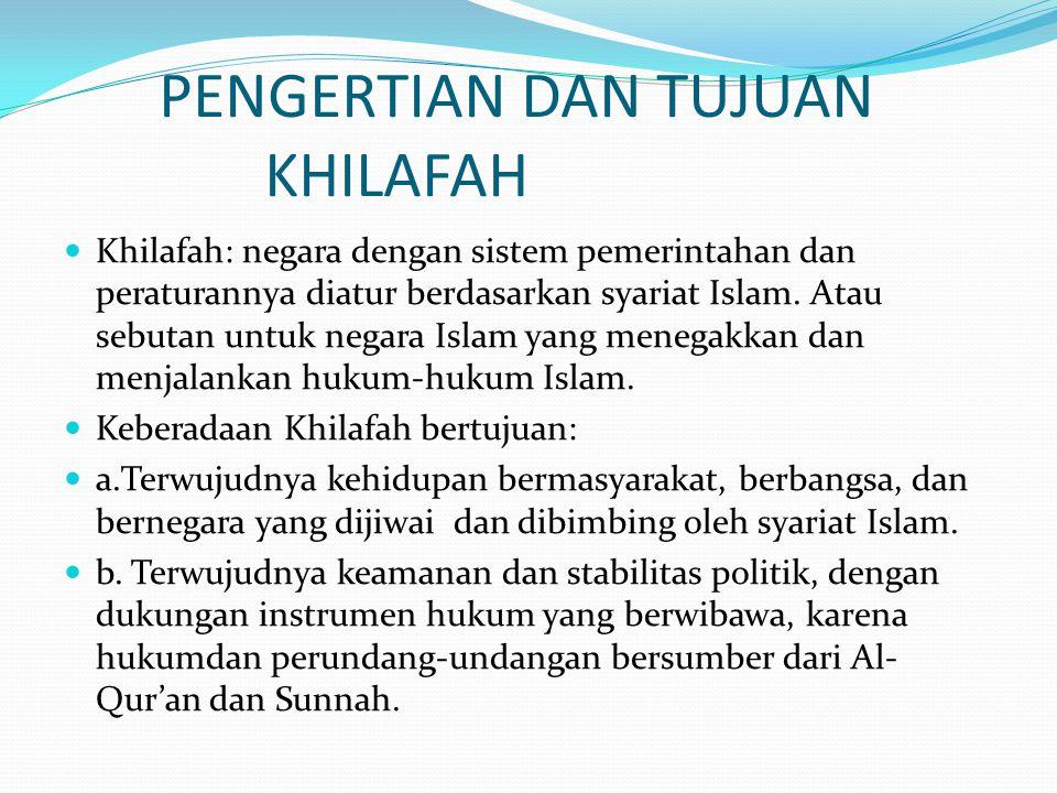 PENGERTIAN DAN TUJUAN KHILAFAH Khilafah: negara dengan sistem pemerintahan dan peraturannya diatur berdasarkan syariat Islam. Atau sebutan untuk negar