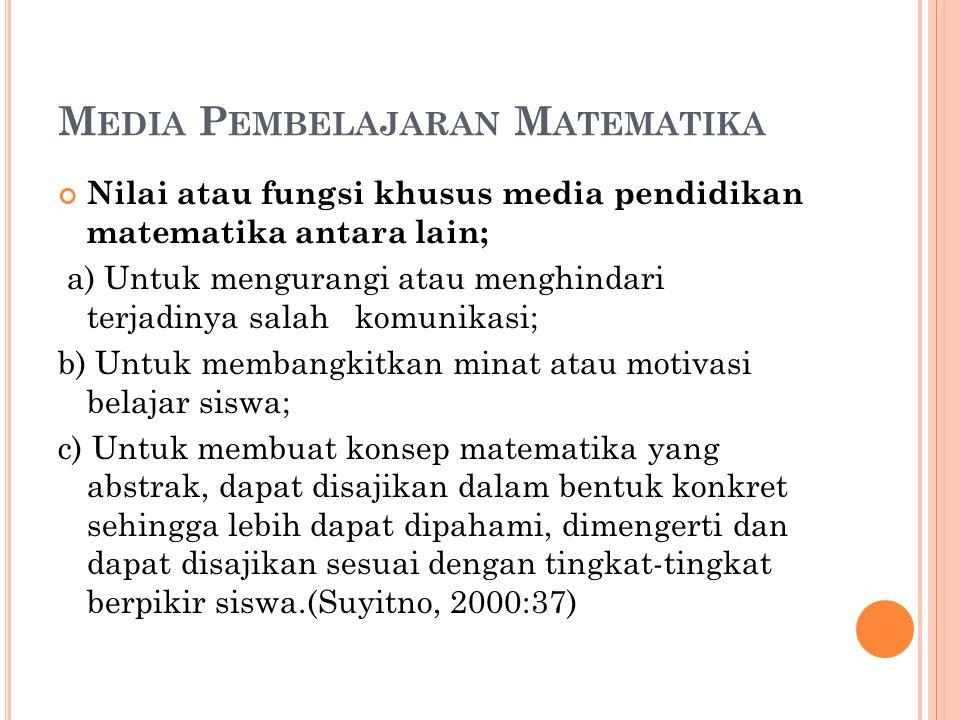 M EDIA P EMBELAJARAN M ATEMATIKA Nilai atau fungsi khusus media pendidikan matematika antara lain; a) Untuk mengurangi atau menghindari terjadinya sal
