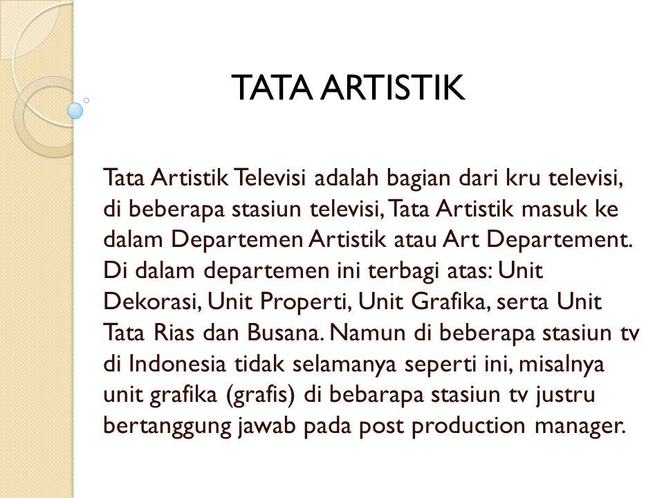 Tata Artistik Televisi adalah bagian dari kru televisi, di beberapa stasiun televisi, Tata Artistik masuk ke dalam Departemen Artistik atau Art Depart