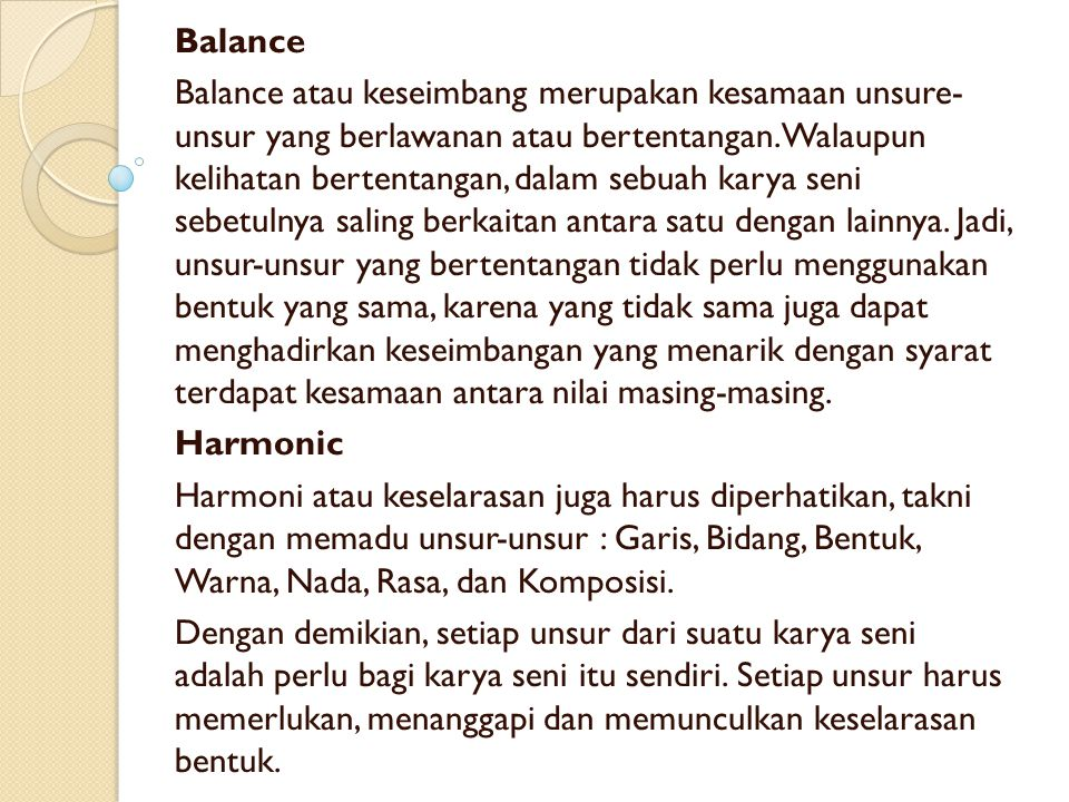Balance Balance atau keseimbang merupakan kesamaan unsure- unsur yang berlawanan atau bertentangan. Walaupun kelihatan bertentangan, dalam sebuah kary