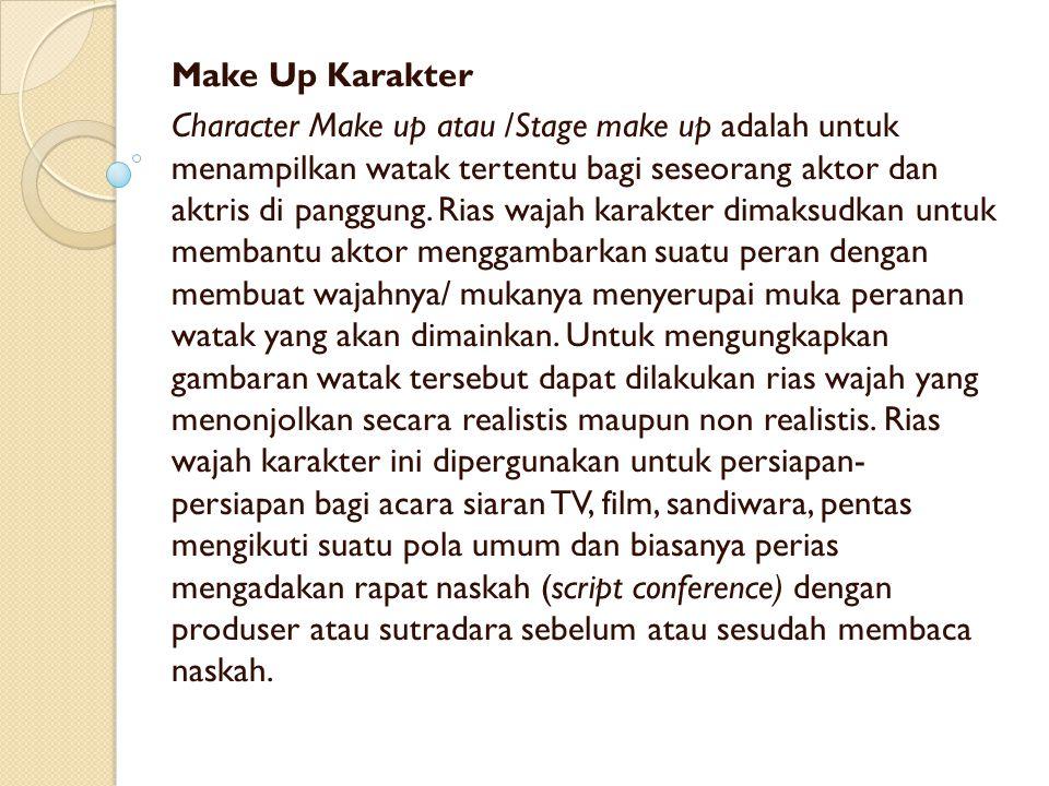 Make Up Karakter Character Make up atau /Stage make up adalah untuk menampilkan watak tertentu bagi seseorang aktor dan aktris di panggung. Rias wajah