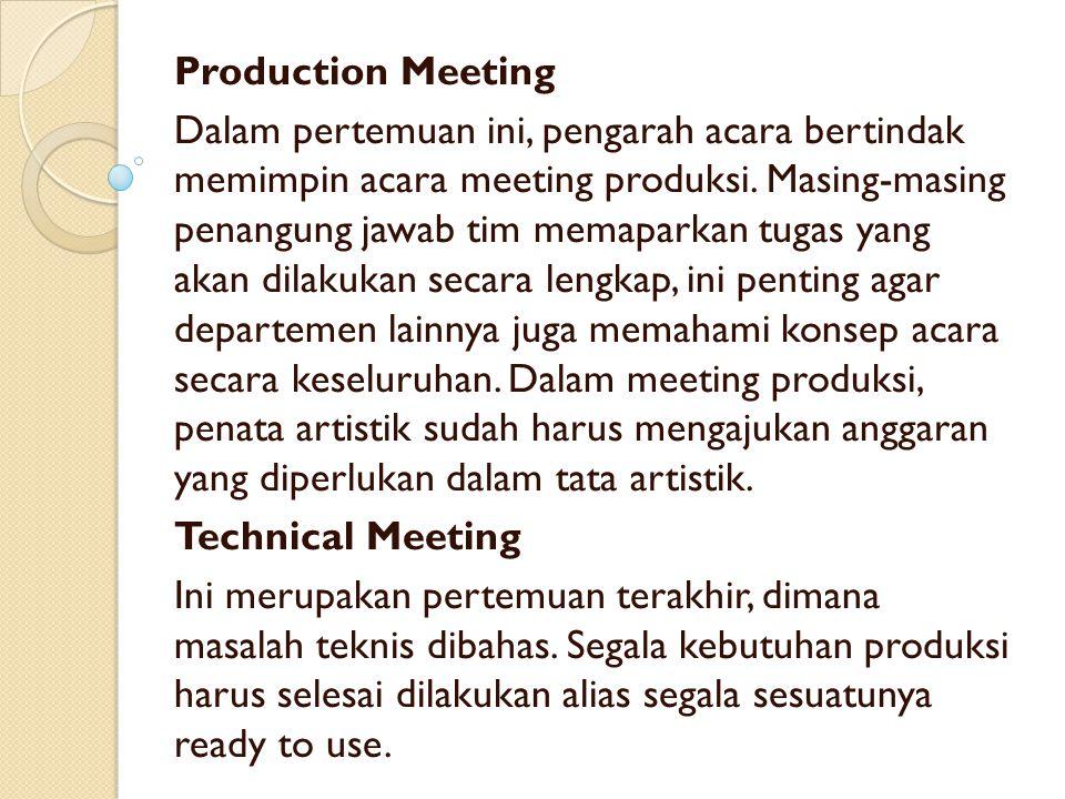 Production Meeting Dalam pertemuan ini, pengarah acara bertindak memimpin acara meeting produksi. Masing-masing penangung jawab tim memaparkan tugas y