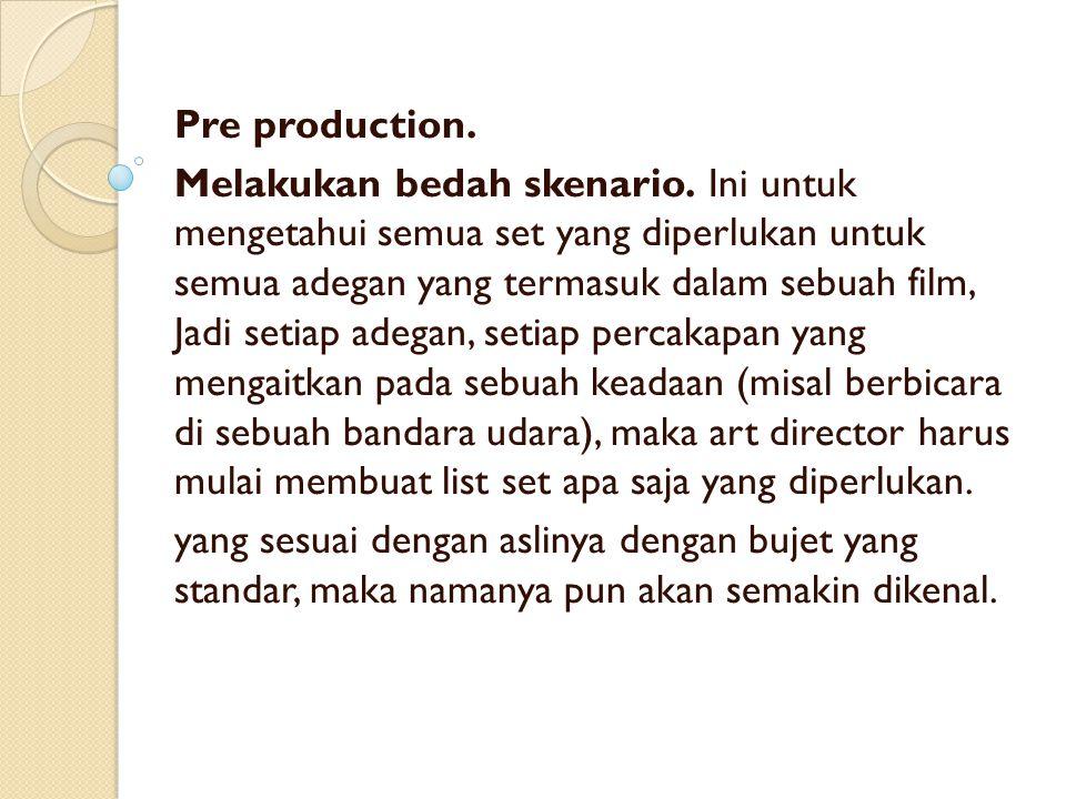 Pre production. Melakukan bedah skenario. Ini untuk mengetahui semua set yang diperlukan untuk semua adegan yang termasuk dalam sebuah film, Jadi seti