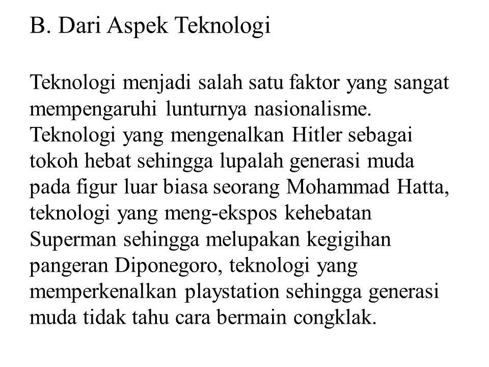 B. Dari Aspek Teknologi Teknologi menjadi salah satu faktor yang sangat mempengaruhi lunturnya nasionalisme. Teknologi yang mengenalkan Hitler sebagai