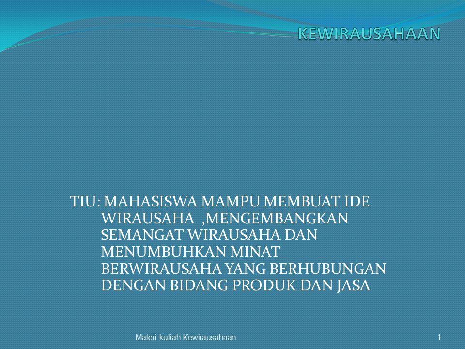 TIU: MAHASISWA MAMPU MEMBUAT IDE WIRAUSAHA,MENGEMBANGKAN SEMANGAT WIRAUSAHA DAN MENUMBUHKAN MINAT BERWIRAUSAHA YANG BERHUBUNGAN DENGAN BIDANG PRODUK D