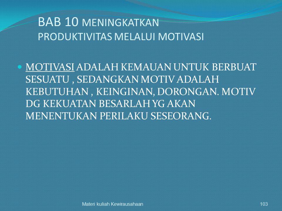 BAB 10 MENINGKATKAN PRODUKTIVITAS MELALUI MOTIVASI MOTIVASI ADALAH KEMAUAN UNTUK BERBUAT SESUATU, SEDANGKAN MOTIV ADALAH KEBUTUHAN, KEINGINAN, DORONGA