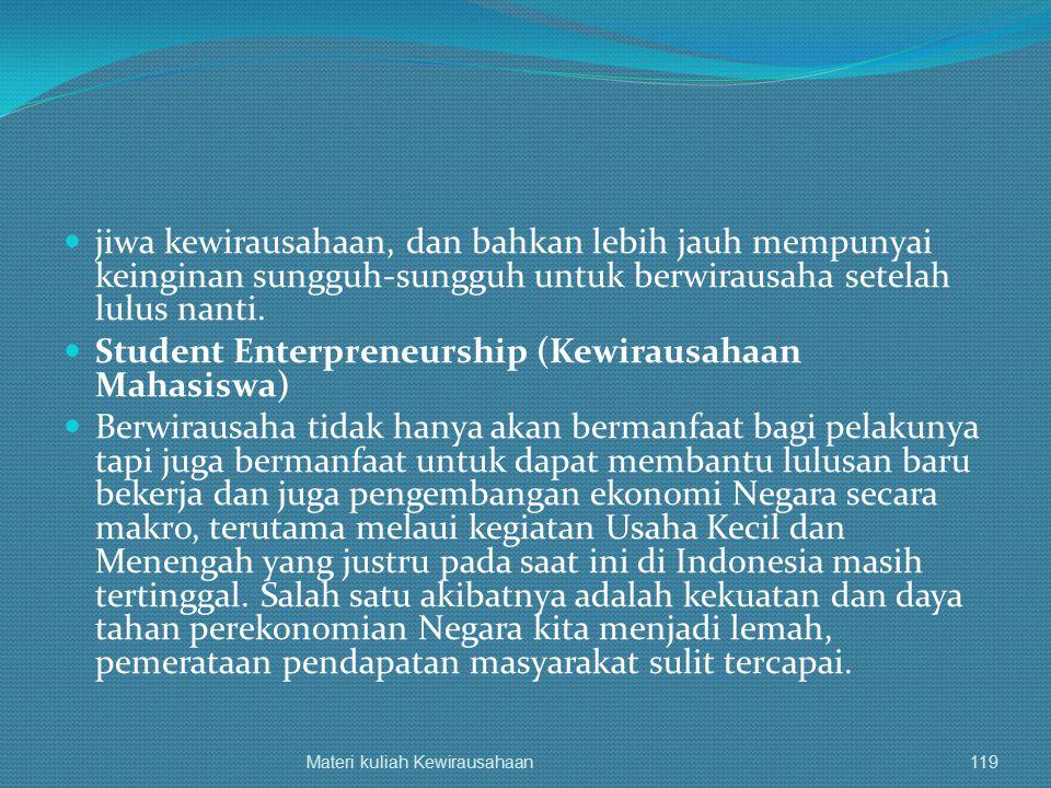 jiwa kewirausahaan, dan bahkan lebih jauh mempunyai keinginan sungguh-sungguh untuk berwirausaha setelah lulus nanti. Student Enterpreneurship (Kewira
