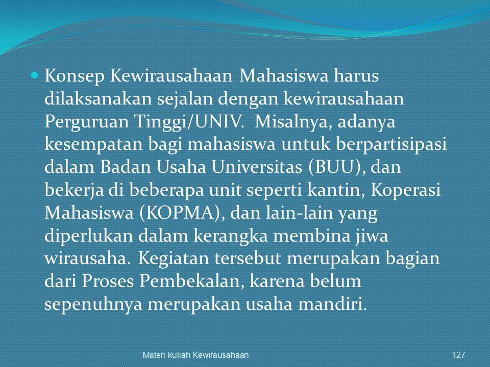 Konsep Kewirausahaan Mahasiswa harus dilaksanakan sejalan dengan kewirausahaan Perguruan Tinggi/UNIV. Misalnya, adanya kesempatan bagi mahasiswa untuk