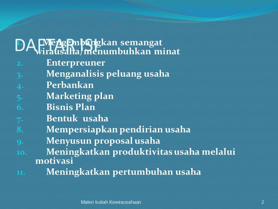 DAFTAR ISI 1. Mengembangkan semangat wirausaha/menumbuhkan minat 2. Enterpreuner 3. Menganalisis peluang usaha 4. Perbankan 5. Marketing plan 6. Bisni
