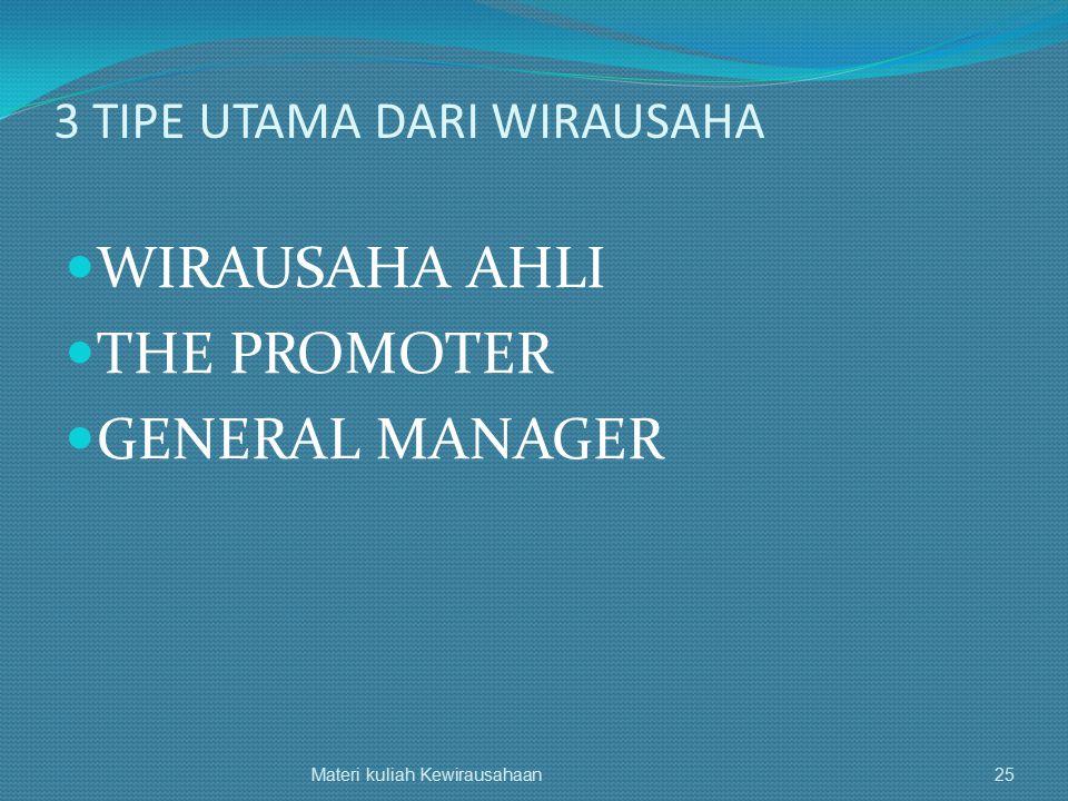 3 TIPE UTAMA DARI WIRAUSAHA WIRAUSAHA AHLI THE PROMOTER GENERAL MANAGER Materi kuliah Kewirausahaan25