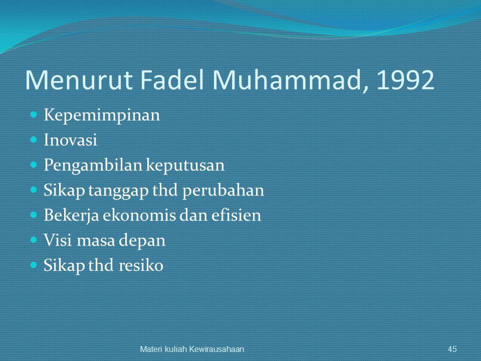 Menurut Fadel Muhammad, 1992 Kepemimpinan Inovasi Pengambilan keputusan Sikap tanggap thd perubahan Bekerja ekonomis dan efisien Visi masa depan Sikap