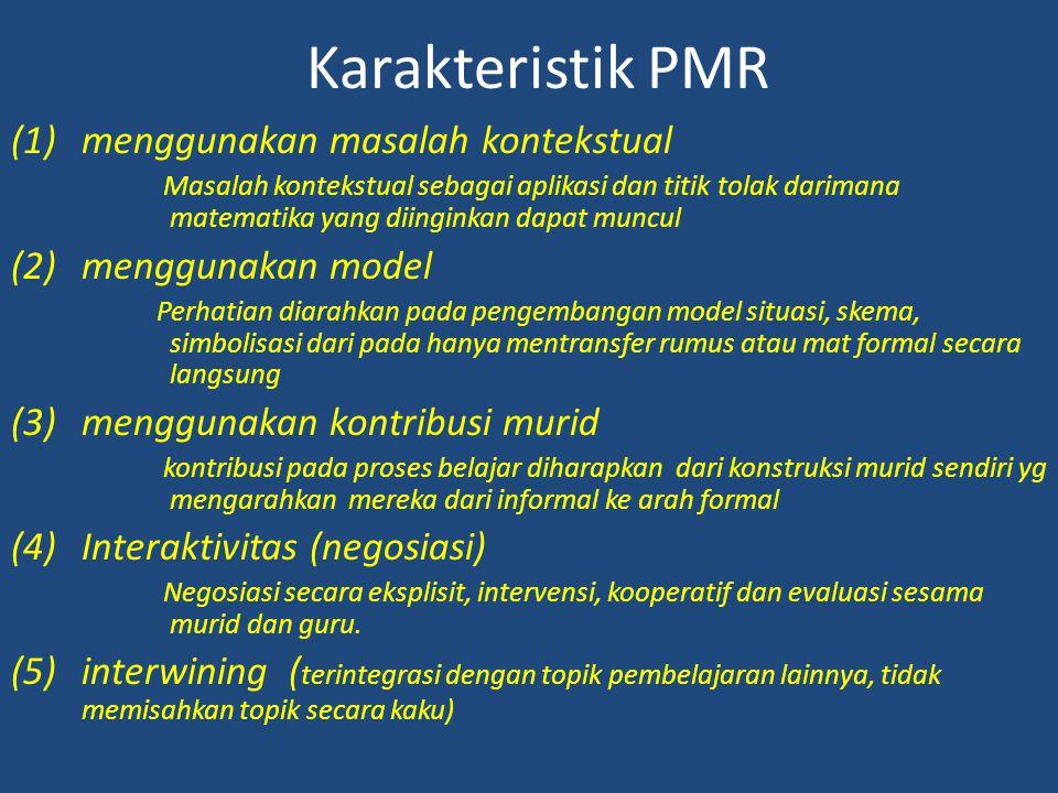 Karakteristik PMR (1)menggunakan masalah kontekstual Masalah kontekstual sebagai aplikasi dan titik tolak darimana matematika yang diinginkan dapat mu
