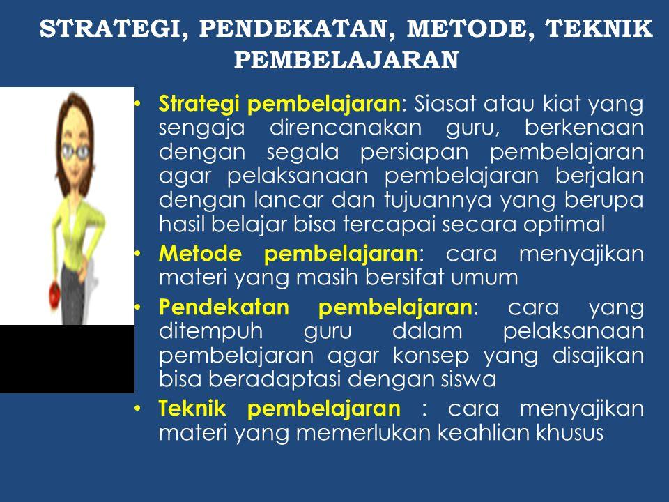 Strategi pembelajaran : Siasat atau kiat yang sengaja direncanakan guru, berkenaan dengan segala persiapan pembelajaran agar pelaksanaan pembelajaran