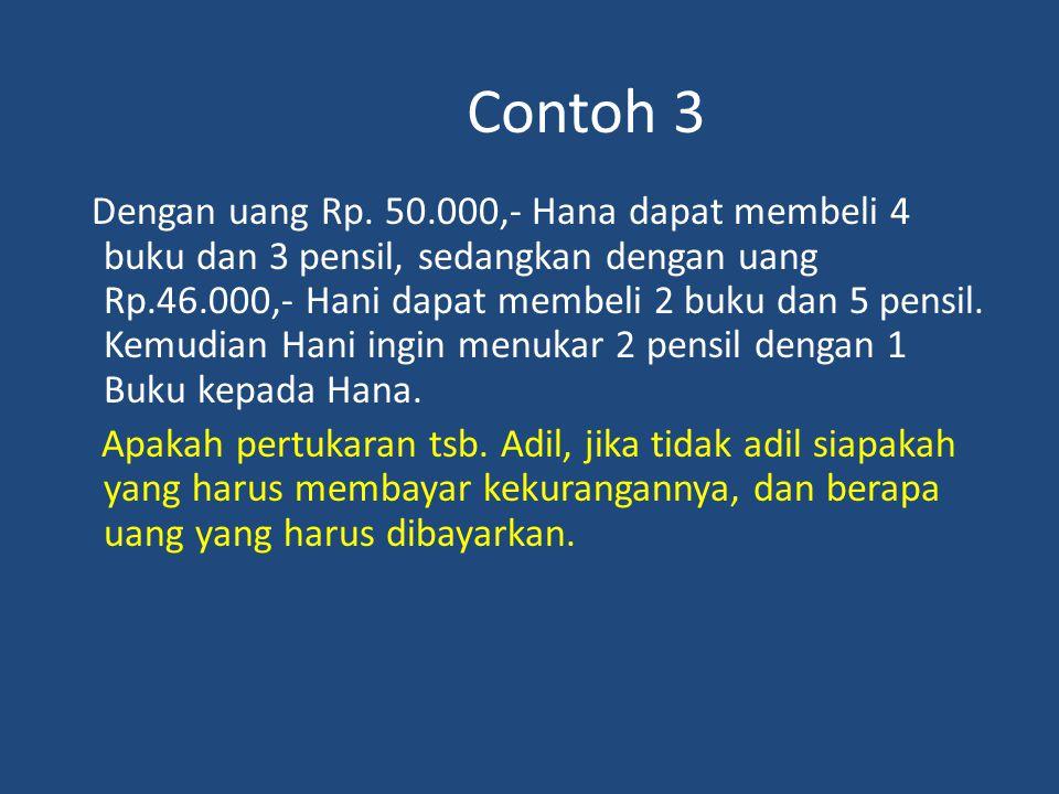 Contoh 3 Dengan uang Rp. 50.000,- Hana dapat membeli 4 buku dan 3 pensil, sedangkan dengan uang Rp.46.000,- Hani dapat membeli 2 buku dan 5 pensil. Ke