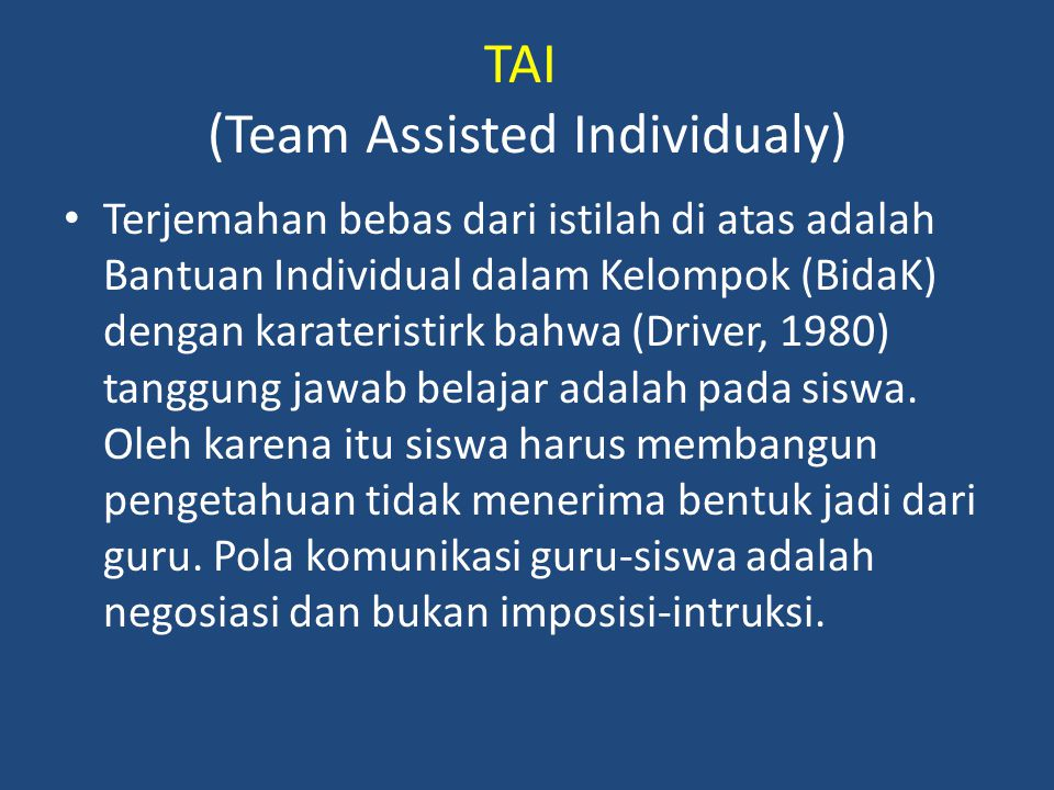 TAI (Team Assisted Individualy) Terjemahan bebas dari istilah di atas adalah Bantuan Individual dalam Kelompok (BidaK) dengan karateristirk bahwa (Dri