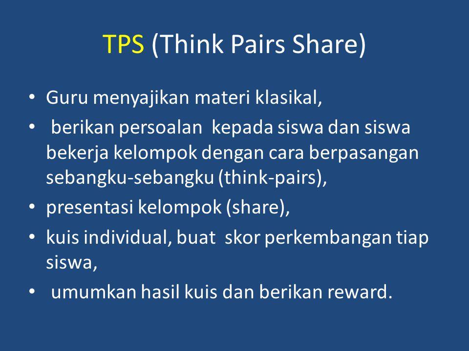 TPS (Think Pairs Share) Guru menyajikan materi klasikal, berikan persoalan kepada siswa dan siswa bekerja kelompok dengan cara berpasangan sebangku-se