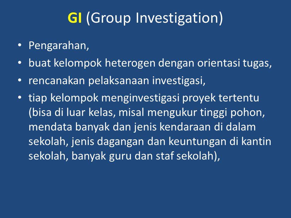 GI (Group Investigation) Pengarahan, buat kelompok heterogen dengan orientasi tugas, rencanakan pelaksanaan investigasi, tiap kelompok menginvestigasi