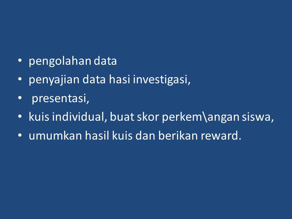 pengolahan data penyajian data hasi investigasi, presentasi, kuis individual, buat skor perkem\angan siswa, umumkan hasil kuis dan berikan reward.