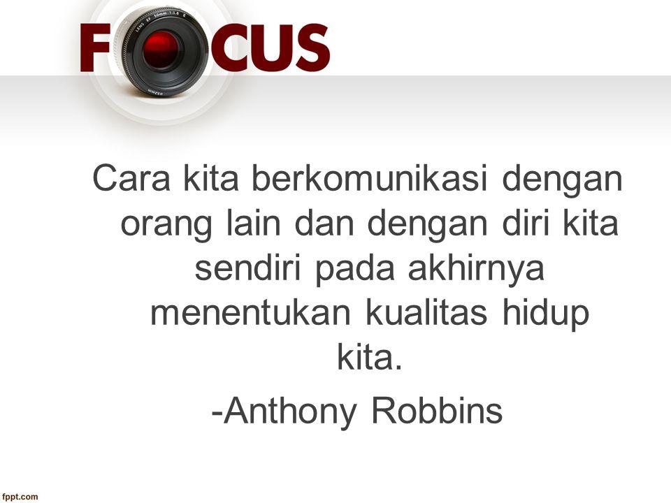 Cara kita berkomunikasi dengan orang lain dan dengan diri kita sendiri pada akhirnya menentukan kualitas hidup kita. -Anthony Robbins