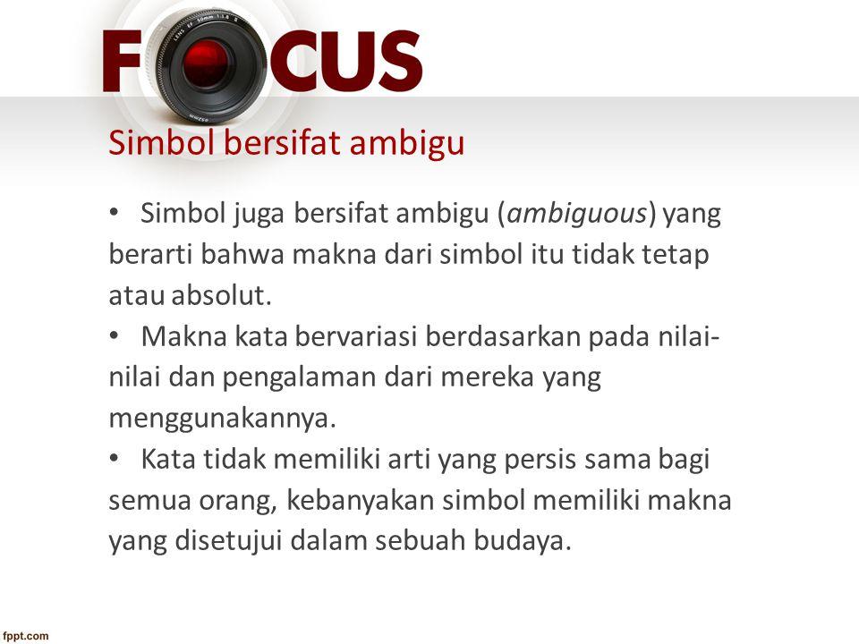 Simbol bersifat ambigu Simbol juga bersifat ambigu (ambiguous) yang berarti bahwa makna dari simbol itu tidak tetap atau absolut. Makna kata bervarias