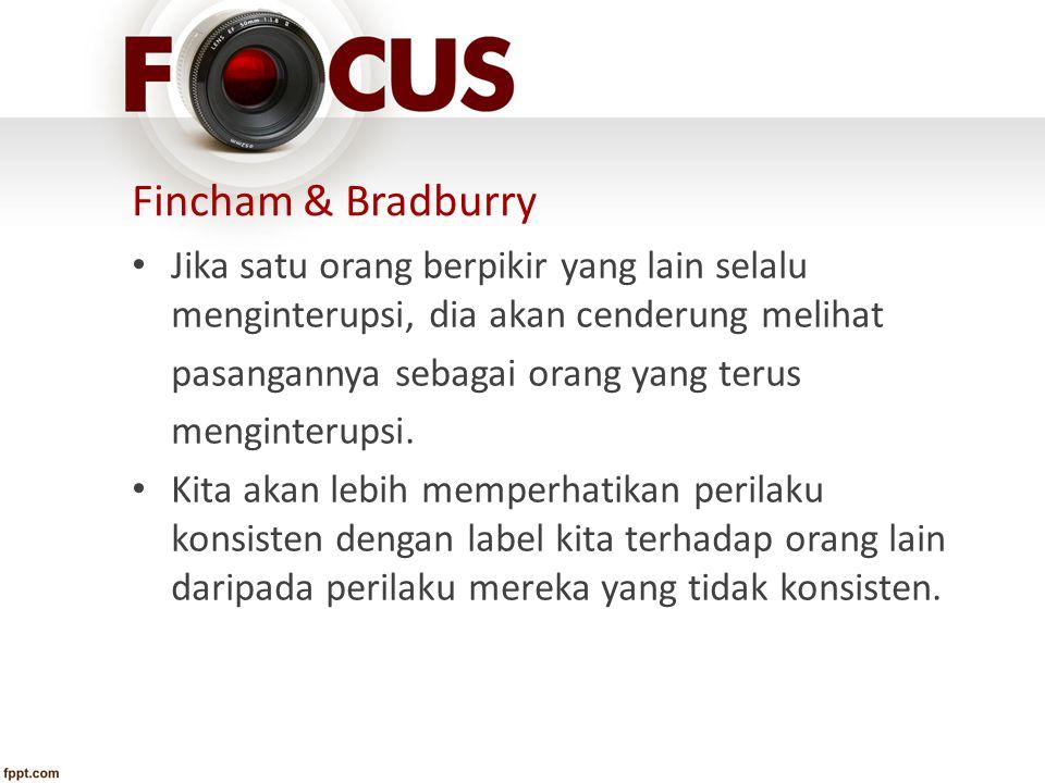 Fincham & Bradburry Jika satu orang berpikir yang lain selalu menginterupsi, dia akan cenderung melihat pasangannya sebagai orang yang terus menginter