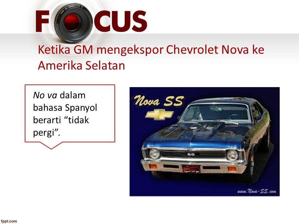 "Ketika GM mengekspor Chevrolet Nova ke Amerika Selatan No va dalam bahasa Spanyol berarti ""tidak pergi""."