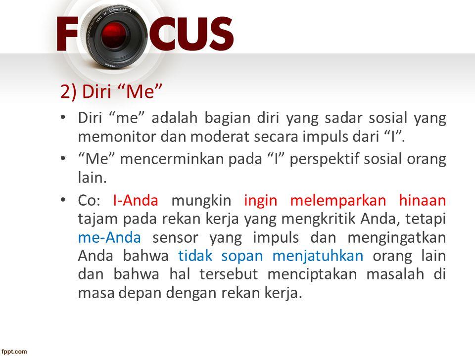 """2) Diri """"Me"""" Diri """"me"""" adalah bagian diri yang sadar sosial yang memonitor dan moderat secara impuls dari """"I"""". """"Me"""" mencerminkan pada """"I"""" perspektif s"""
