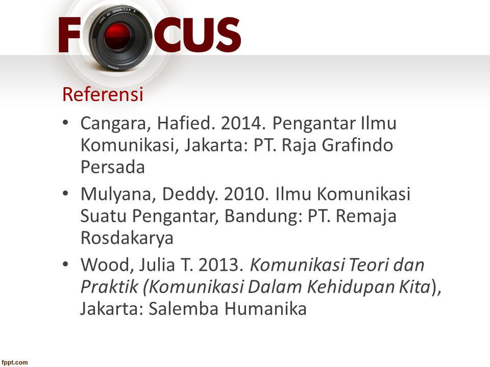 Referensi Cangara, Hafied. 2014. Pengantar Ilmu Komunikasi, Jakarta: PT. Raja Grafindo Persada Mulyana, Deddy. 2010. Ilmu Komunikasi Suatu Pengantar,