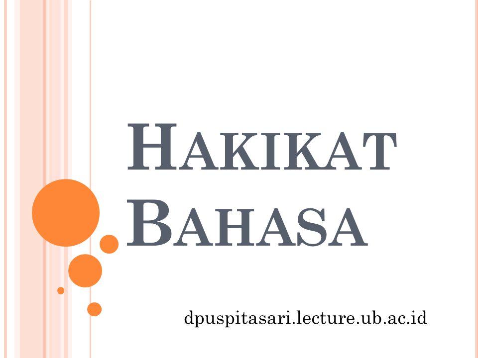 H AKIKAT B AHASA dpuspitasari.lecture.ub.ac.id