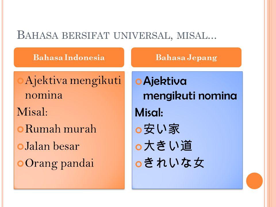 B AHASA BERSIFAT UNIVERSAL, MISAL...