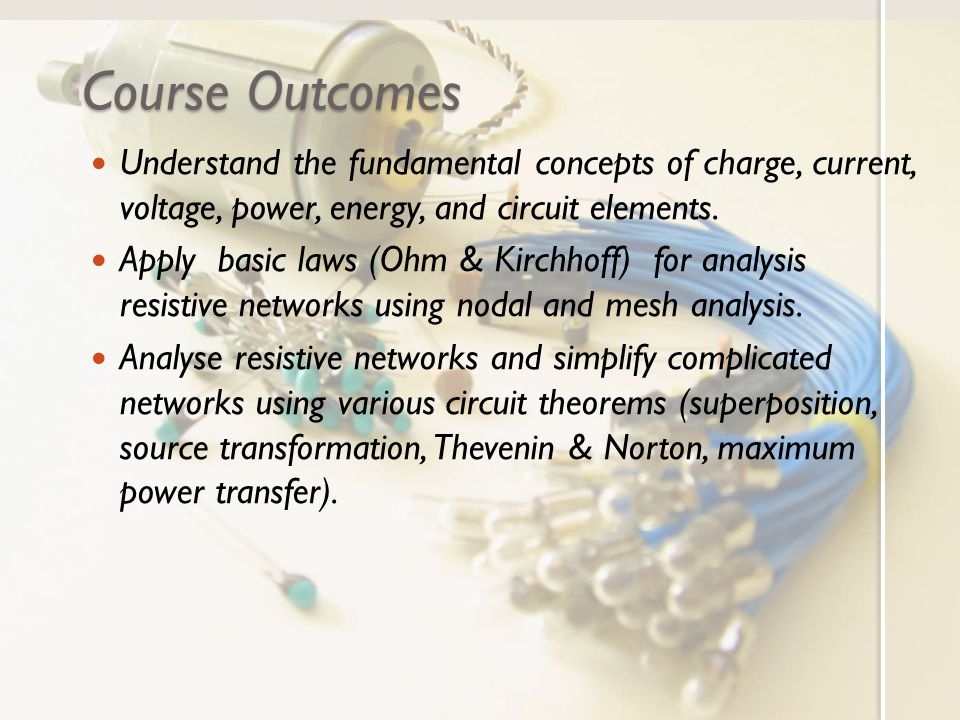 Course Outcomes Analysis and design simple networks containing operational amplifier.