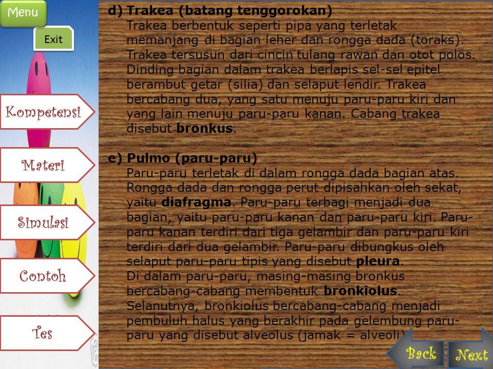 d)Trakea (batang tenggorokan) Trakea berbentuk seperti pipa yang terletak memanjang di bagian leher dan rongga dada (toraks). Trakea tersusun dari cin
