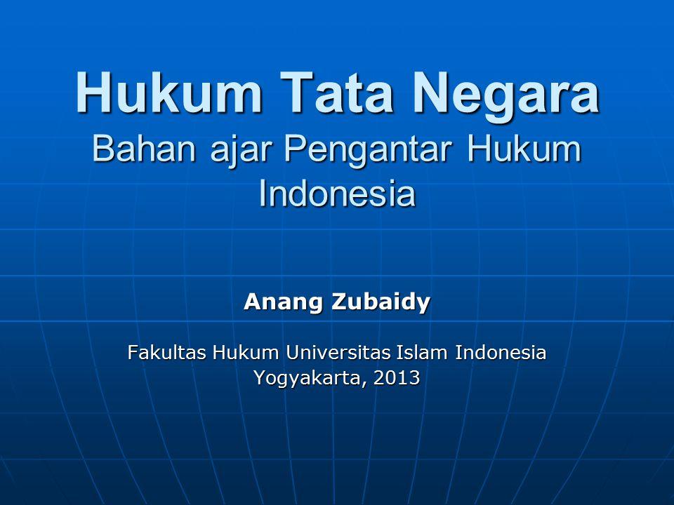 Hukum Tata Negara Bahan ajar Pengantar Hukum Indonesia Anang Zubaidy Fakultas Hukum Universitas Islam Indonesia Yogyakarta, 2013