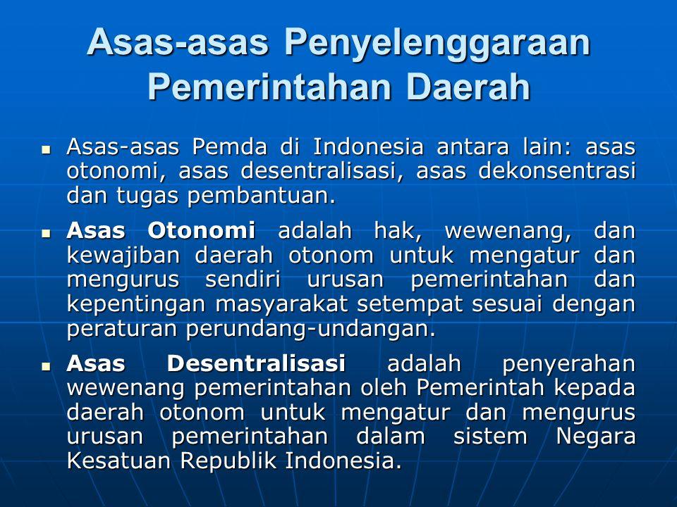 Asas-asas Penyelenggaraan Pemerintahan Daerah Asas-asas Pemda di Indonesia antara lain: asas otonomi, asas desentralisasi, asas dekonsentrasi dan tuga
