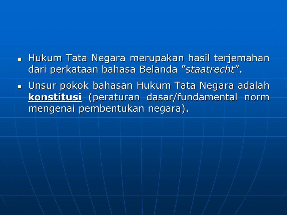 """Hukum Tata Negara merupakan hasil terjemahan dari perkataan bahasa Belanda """"staatrecht"""". Hukum Tata Negara merupakan hasil terjemahan dari perkataan b"""