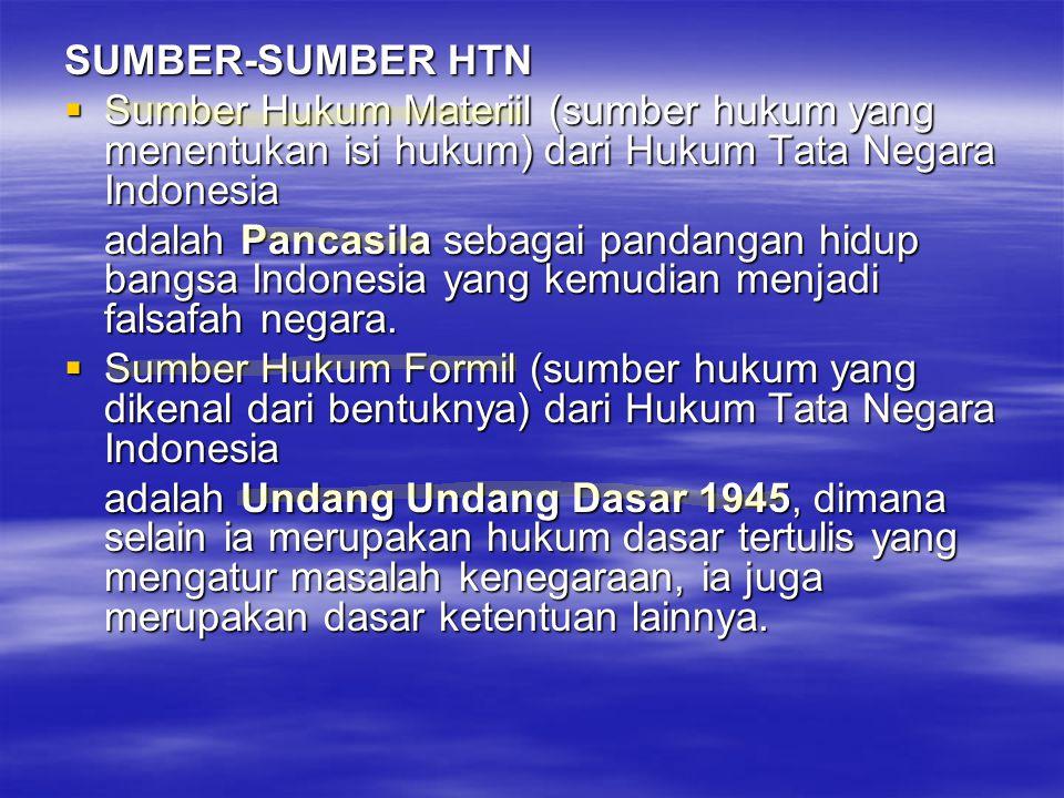 SUMBER-SUMBER HTN  Sumber Hukum Materiil (sumber hukum yang menentukan isi hukum) dari Hukum Tata Negara Indonesia adalah Pancasila sebagai pandangan
