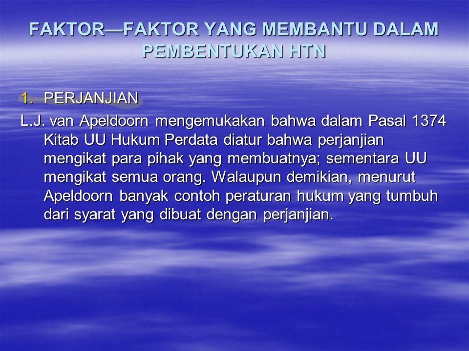 FAKTOR—FAKTOR YANG MEMBANTU DALAM PEMBENTUKAN HTN 1.PERJANJIAN L.J. van Apeldoorn mengemukakan bahwa dalam Pasal 1374 Kitab UU Hukum Perdata diatur ba